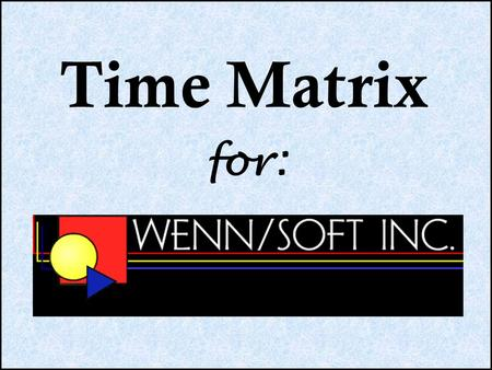 For: Time Matrix. Touch Screen Time Clock Employee enters ID Employee hits Enter.