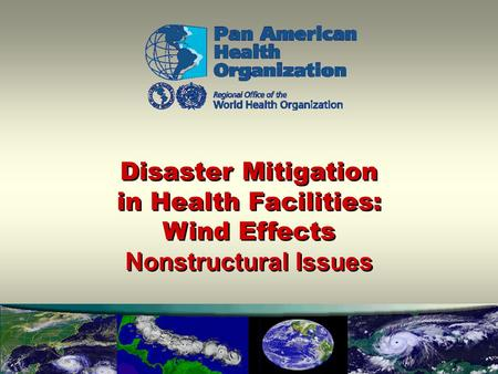 Disaster Mitigation in Health Facilities: Wind Effects Nonstructural Issues Disaster Mitigation in Health Facilities: Wind Effects Nonstructural Issues.