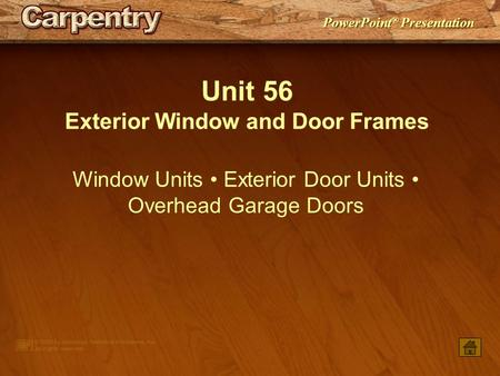 PowerPoint ® Presentation Unit 56 Exterior Window and Door Frames Window Units Exterior Door Units Overhead Garage Doors.