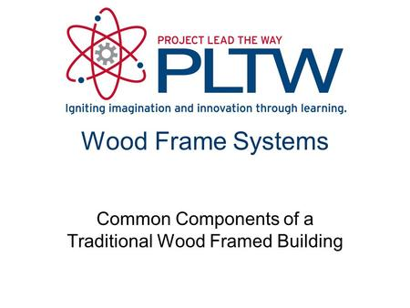 Wood Frame Systems Common Components of a Traditional Wood Framed Building.