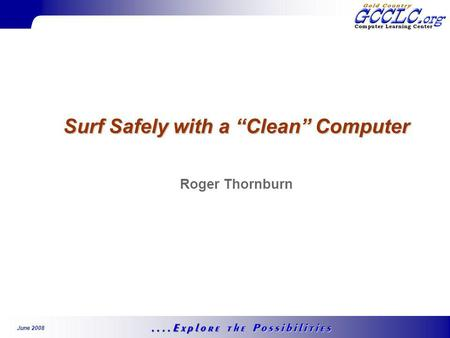 June 2008 Surf Safely with a Clean Computer Roger Thornburn.