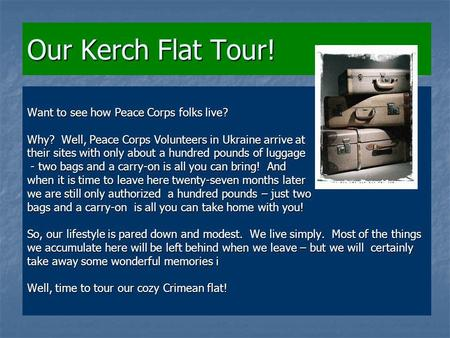 Our Kerch Flat Tour! Want to see how Peace Corps folks live? Why? Well, Peace Corps Volunteers in Ukraine arrive at their sites with only about a hundred.