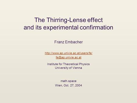 The Thirring-Lense effect and its experimental confirmation Franz Embacher  Institute for Theoretical.