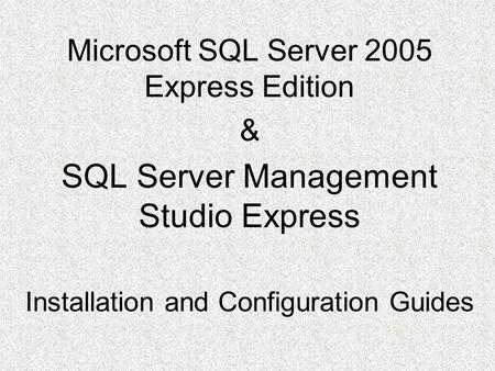 Microsoft SQL Server 2005 Express Edition & SQL Server Management Studio Express Installation and Configuration Guides.