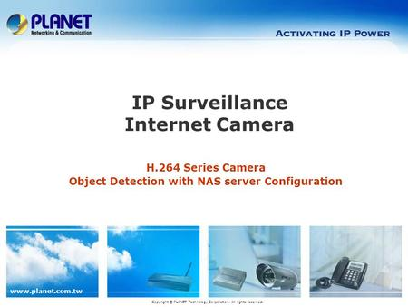 Www.planet.com.tw H.264 Series Camera Object Detection with NAS server Configuration IP Surveillance Internet Camera Copyright © PLANET Technology Corporation.
