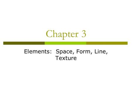 Chapter 3 Elements: Space, Form, Line, Texture. Space Space is the most essential element in Interior Design. It is similar to the blank canvas in which.