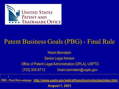 Hiram Bernstein Senior Legal Advisor Office of Patent Legal Administration (OPLA), USPTO (703) PBG - Final Rule webpage.