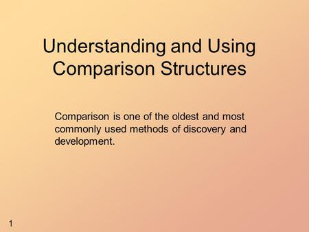Understanding and Using Comparison Structures Comparison is one of the oldest and most commonly used methods of discovery and development. 1.
