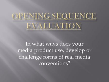 In what ways does your media product use, develop or challenge forms of real media conventions?