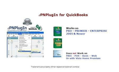 Works on PRO – PREMIER – ENTERPRISE 2005 & Newer Does not Work on FREE - POS – Basic – Web Or with Vista Home Premium e PNPlugIn for QuickBooks Trademarks.