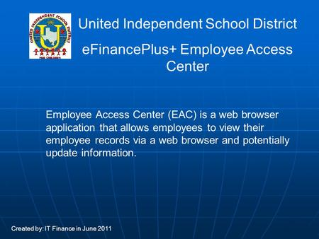 Employee Access Center (EAC) is a web browser application that allows employees to view their employee records via a web browser and potentially update.