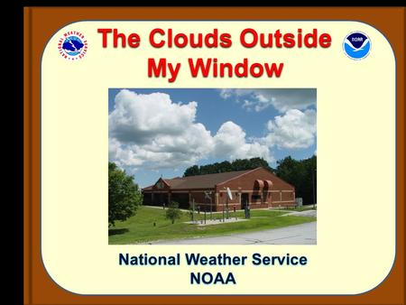 National Weather Service NOAA National Weather Service NOAA The Clouds Outside My Window.