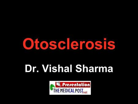 Otosclerosis Dr. Vishal Sharma. Definition Hereditary disease of bony labyrinth showing replacement of lamellar enchondral bone by irregularly laid new.