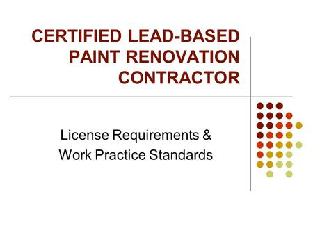 CERTIFIED LEAD-BASED PAINT RENOVATION CONTRACTOR License Requirements & Work Practice Standards.