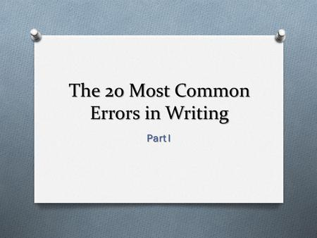 The 20 Most Common Errors in Writing Part I. Presented by The Regent University Writing Center Adapted from The Everyday Writer Author: Andrea Lunsford.