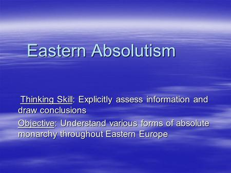 Eastern Absolutism Thinking Skill: Explicitly assess information and draw conclusions Thinking Skill: Explicitly assess information and draw conclusions.