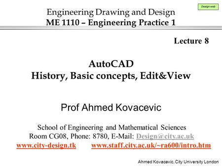 Ahmed Kovacevic, City University London Design web AutoCAD History, Basic concepts, Edit&View Prof Ahmed Kovacevic Lecture 8 School of Engineering and.