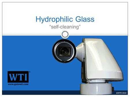 Hydrophilic Glass self-cleaning ©WTI 2010. The Technology The latest in glass technology isself-cleaning and low- maintenance window glass. This is achieved.