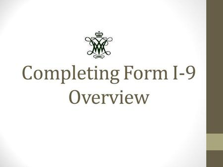 Completing Form I-9 Overview. What will be covered I-9 Basics newI9.com! – Online Access  Section 1 – Employee.
