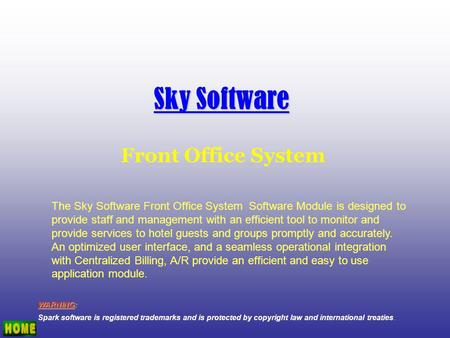 Sky Software Front Office System WARNING: Spark software is registered trademarks and is protected by copyright law and international treaties. The Sky.