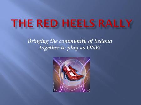 Bringing the community of Sedona together to play as ONE!