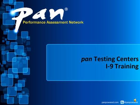 pan Testing Centers I-9 Training Important Note About this Presentation AUDIO ALERT This training presentation contains audio. Please ensure that you.