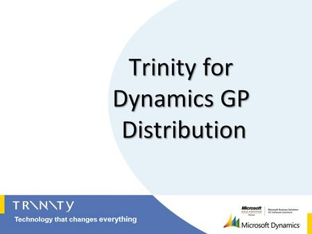 Technology that changes everything. About this Powerpoint Show The prime objective of this PPT is to introduce GP partners to the scope and depth of Trinitys.