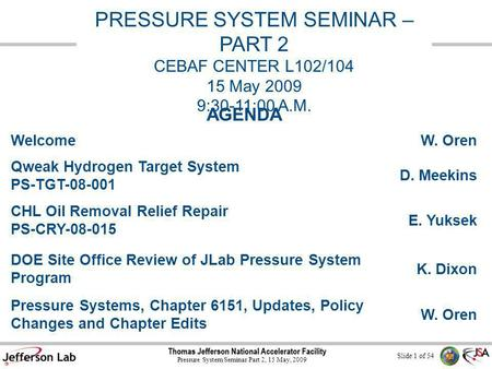 Slide 1 of 54 Pressure System Seminar Part 2, 15 May, 2009 PRESSURE SYSTEM SEMINAR – PART 2 CEBAF CENTER L102/104 15 May 2009 9:30-11:00 A.M. AGENDA WelcomeW.