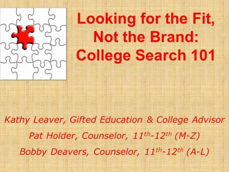 Kathy Leaver, Gifted Education & College Advisor Pat Holder, Counselor, 11 th -12 th (M-Z) Bobby Deavers, Counselor, 11 th -12 th (A-L) Looking for the.