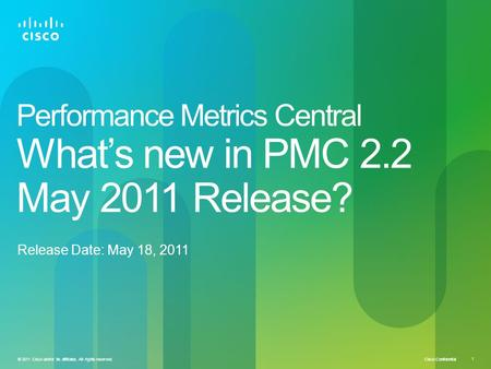 Cisco Confidential © 2011 Cisco and/or its affiliates. All rights reserved. 1 Performance Metrics Central Whats new in PMC 2.2 May 2011 Release? Release.
