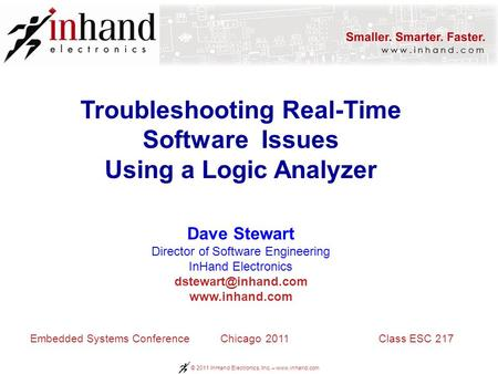 © 2011 InHand Electronics, Inc. – www.inhand.com Troubleshooting Real-Time Software Issues Using a Logic Analyzer Dave Stewart Director of Software Engineering.