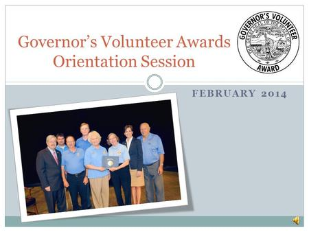 FEBRUARY 2014 Governors Volunteer Awards Orientation Session.