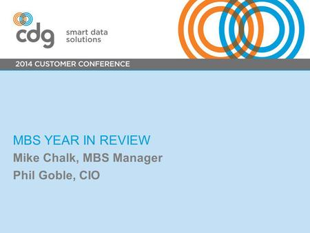 MBS YEAR IN REVIEW Mike Chalk, MBS Manager Phil Goble, CIO.