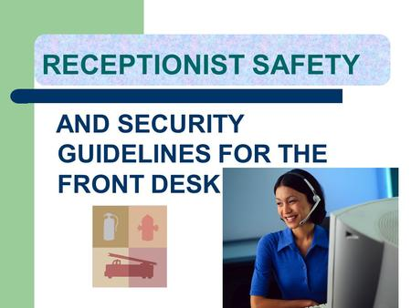 RECEPTIONIST SAFETY AND SECURITY GUIDELINES FOR THE FRONT DESK.