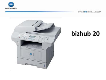 Bizhub 20. Product Concept Compact design that can be put on a desk and offers ease of use Feature rich functions offering high value for mixed Konica.