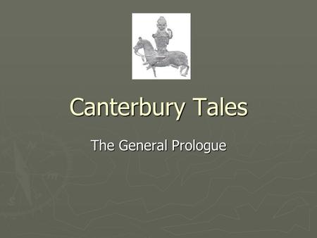 Canterbury Tales The General Prologue. Canterbury Tales Written around 1387-1400 Written around 1387-1400 Written by Geoffrey Chaucer Written by Geoffrey.