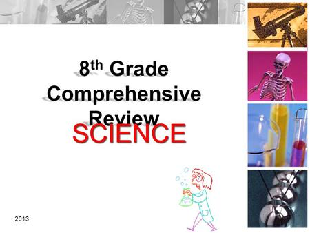 8 th Grade Comprehensive Review 2013 SCIENCE SCIENCE 1.
