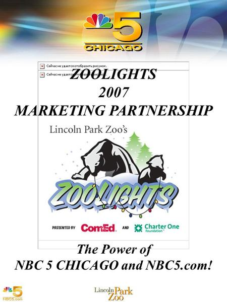 1 1 The Power of NBC 5 CHICAGO and NBC5.com! ZOOLIGHTS 2007 MARKETING PARTNERSHIP.