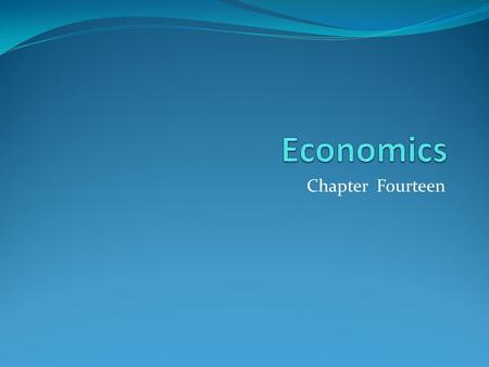 Economics Chapter Fourteen.
