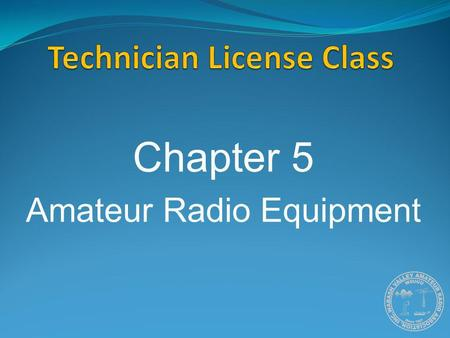 Chapter 5 Amateur Radio Equipment. Generalized Transceiver Categories Single BandVHF or UHF FM Dual BandVHF/UHFFM MultimodeVHF/UHF MultibandHF and VHF/UHF.
