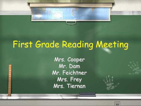 First Grade Reading Meeting Mrs. Cooper Mr. Dam Mr. Feichtner Mrs. Frey Mrs. Tiernan Mrs. Cooper Mr. Dam Mr. Feichtner Mrs. Frey Mrs. Tiernan.