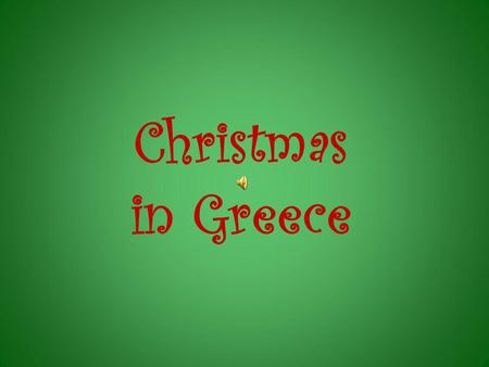 Christmas in Greece. Christmas in Greece is a time for joy and happiness. It's one of the greatest religious holidays of the year, solemn and festive.