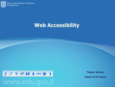 Web Accessibility Talyah Aviran Head of UI team. 2 What is Accessibility? What is accessibility to the Web and why is it important? Impact of the Web.