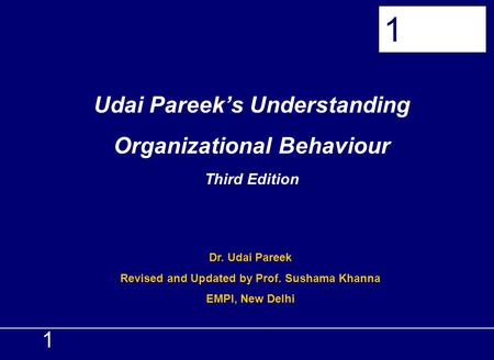 1 Udai Pareeks Understanding Organizational Behaviour Third Edition 1 Dr. Udai Pareek Revised and Updated by Prof. Sushama Khanna EMPI, New Delhi.