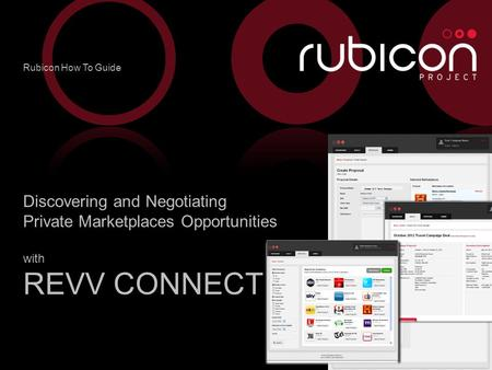 1 The Rubicon Project, Inc. – Confidential – October 2012 Travel Campaign Discovering and Negotiating Private Marketplaces Opportunities with REVV CONNECT.