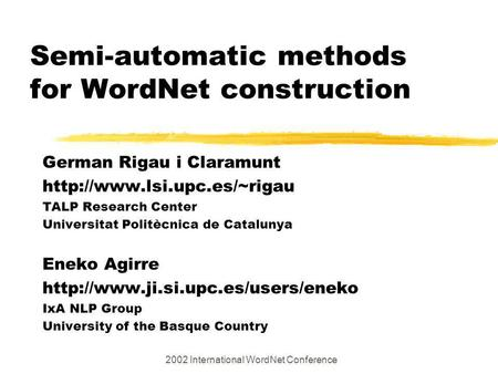 Semi-automatic methods for WordNet construction German Rigau i Claramunt  TALP Research Center Universitat Politècnica de Catalunya.