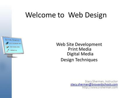 Welcome to Web Design Web Site Development Print Media Digital Media Design Techniques Stacy Sherman, Instructor