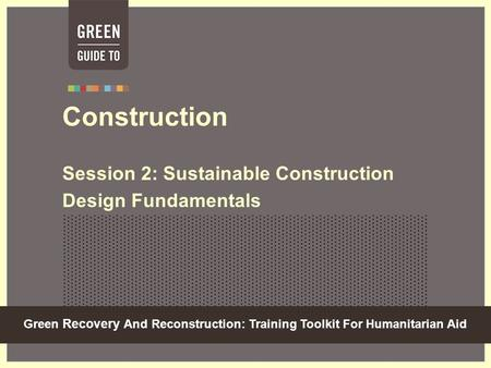 Construction Session 2: Sustainable Construction Design Fundamentals