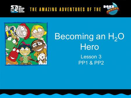 Becoming an H 2 O Hero Lesson 3 PP1 & PP2. Trinity Aquifer Edwards Aquifer Carrizo Aquifer Click mouse to animate.