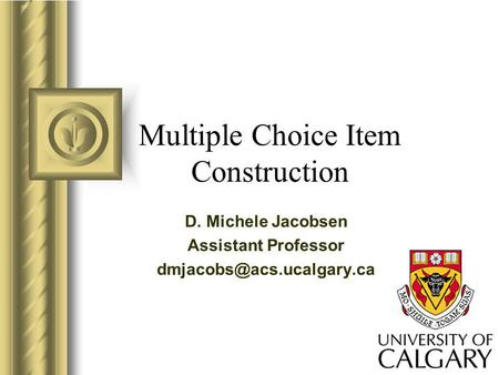 Multiple Choice Item Construction D. Michele Jacobsen Assistant Professor